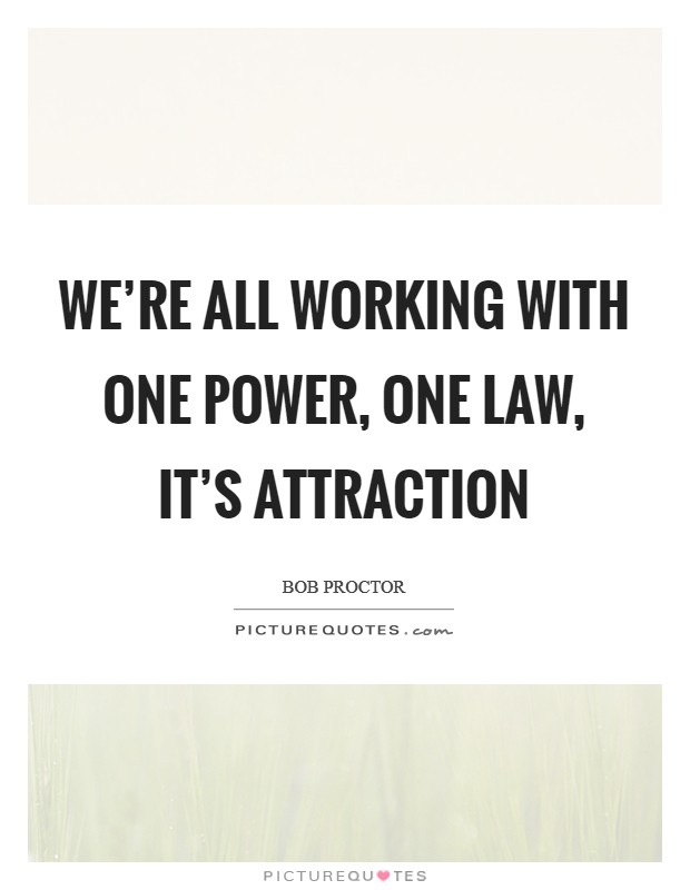 We're all working with one power, one law, it's Attraction Picture Quote #1
