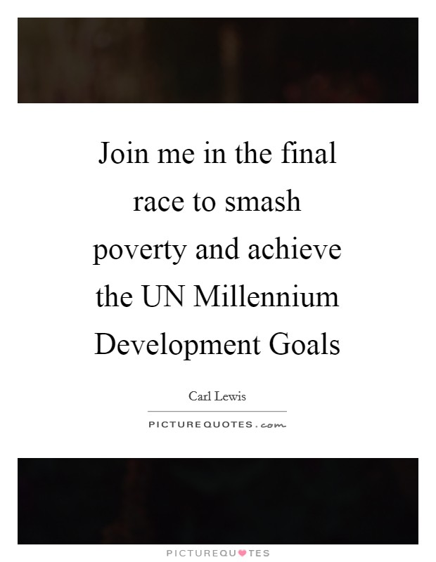 Join me in the final race to smash poverty and achieve the UN Millennium Development Goals Picture Quote #1