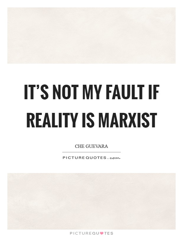 It's not my fault if reality is Marxist Picture Quote #1