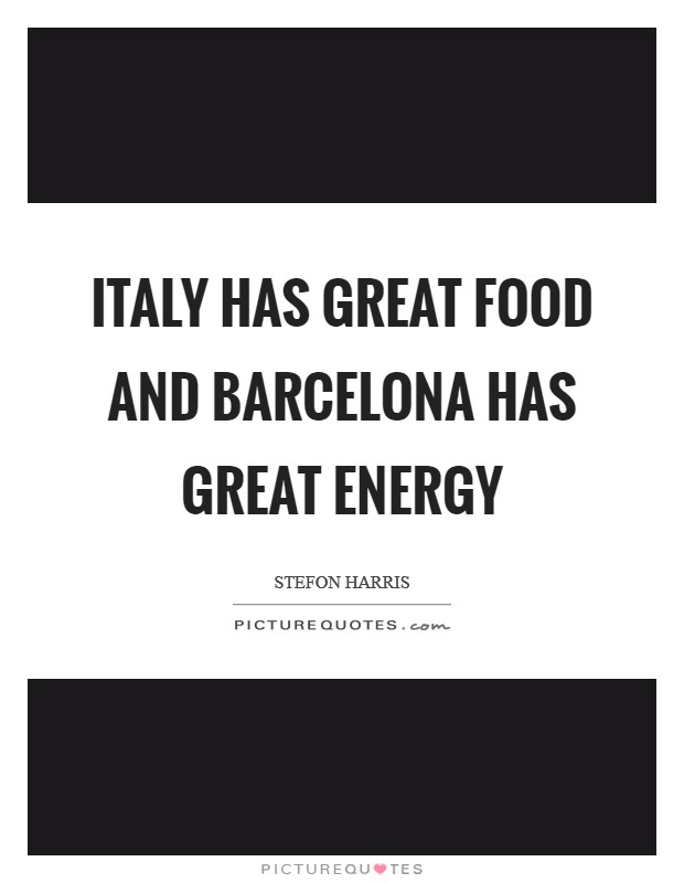 Italy has great food and Barcelona has great energy Picture Quote #1