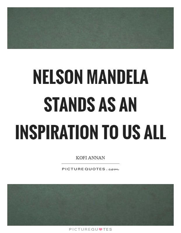 Nelson Mandela stands as an inspiration to us all Picture Quote #1