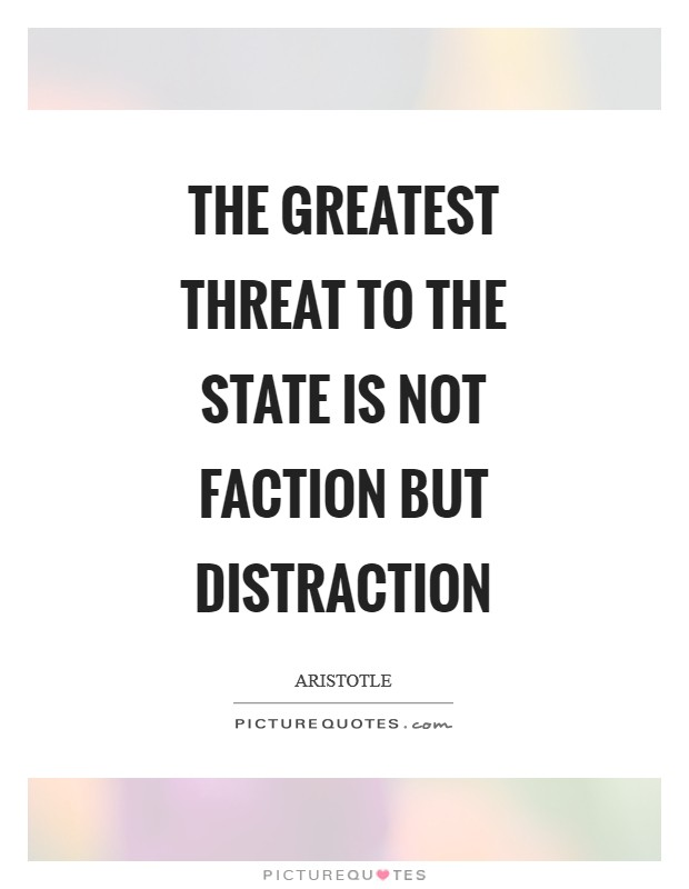 The greatest threat to the state is not faction but distraction Picture Quote #1