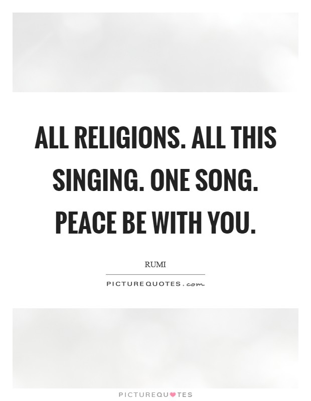 All Religions. All This Singing. One Song. Peace Be With You Picture Quote #1