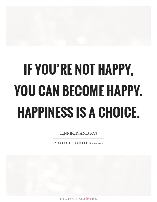 If You're Not Happy, You Can Become Happy. Happiness Is a Choice Picture Quote #1