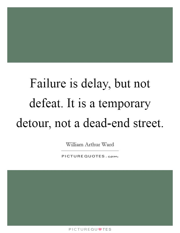 Failure is delay, but not defeat. It is a temporary detour, not a dead-end street Picture Quote #1