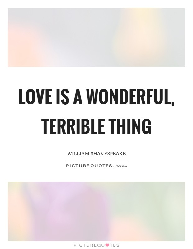 Love is a wonderful, terrible thing Picture Quote #1