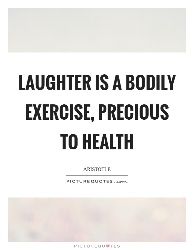 Laughter is a bodily exercise, precious to Health Picture Quote #1