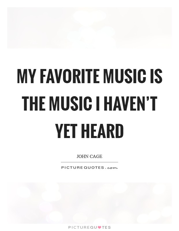 My favorite music is the music I haven't yet heard Picture Quote #1