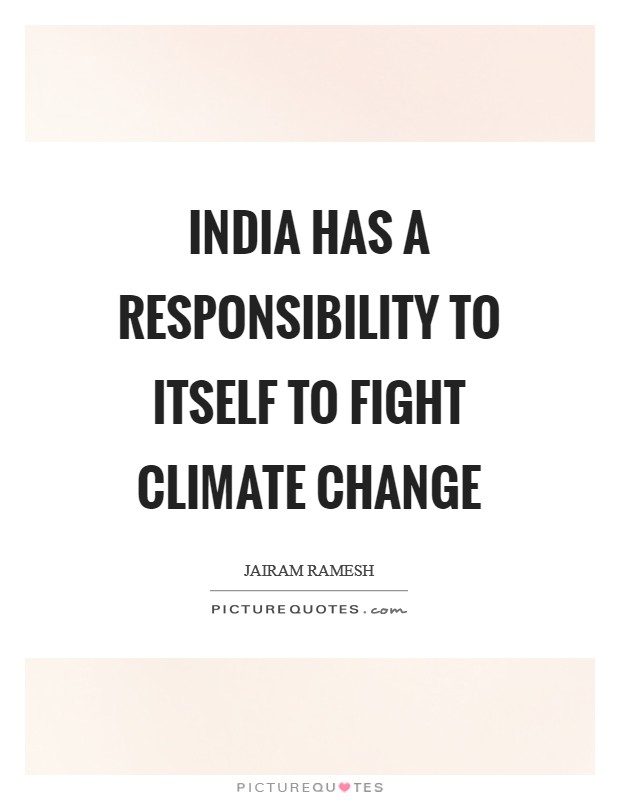 India has a responsibility to itself to fight Climate Change Picture Quote #1
