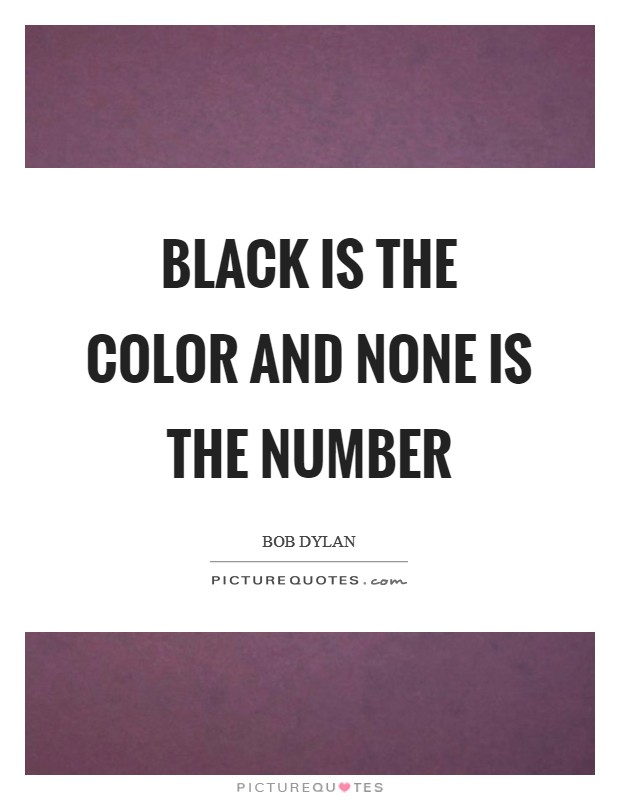Black is the Color and none is the number Picture Quote #1