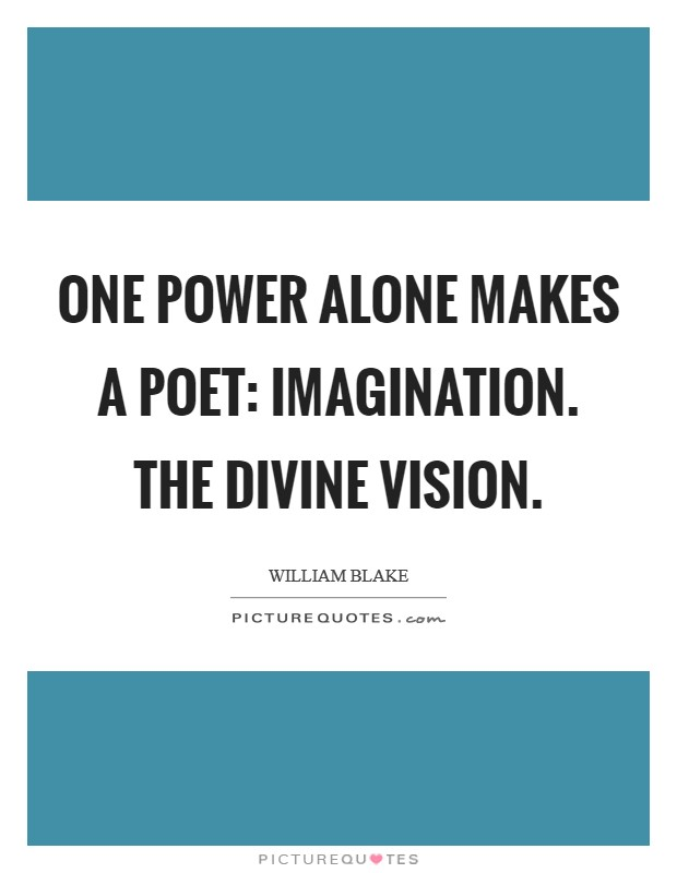 One Power alone makes a Poet: Imagination. The Divine Vision Picture Quote #1