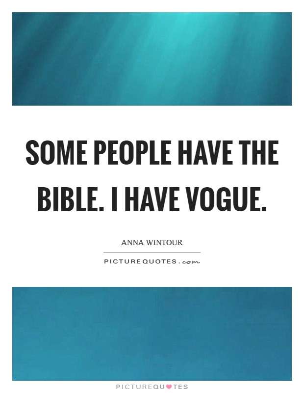 Some people have the Bible. I have Vogue Picture Quote #1