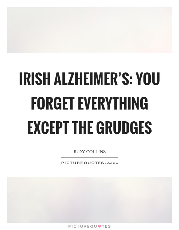 Irish Alzheimer's: you forget everything except the grudges Picture Quote #1