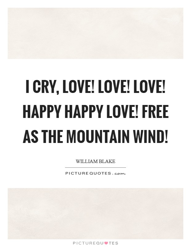 I cry, Love! Love! Love! happy happy Love! free as the mountain wind! Picture Quote #1