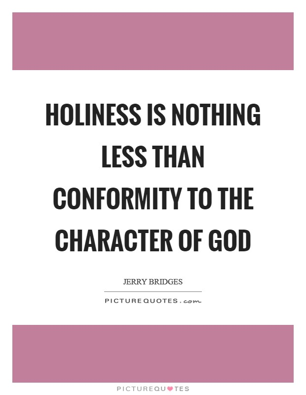 Holiness is nothing less than conformity to the character of God Picture Quote #1