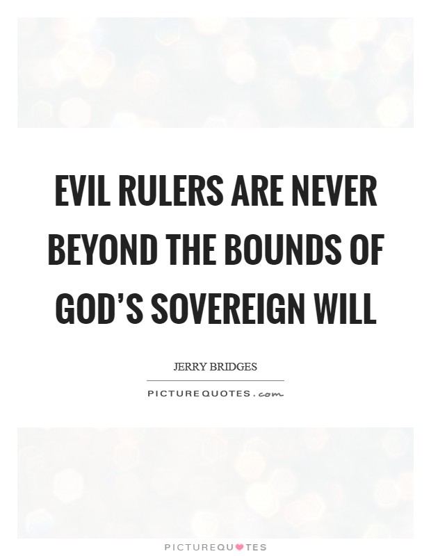 Evil Rulers Are Never Beyond The Bounds of God's Sovereign Will Picture Quote #1