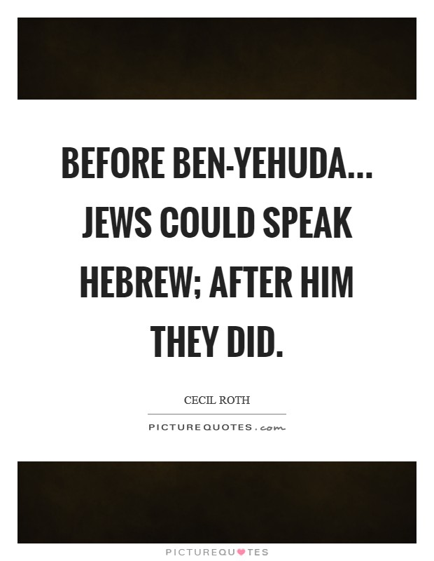 Before Ben-Yehuda... Jews could speak Hebrew; after him they did Picture Quote #1