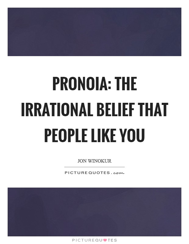 PRONOIA: The irrational belief that people like you Picture Quote #1