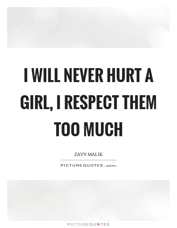 I will never hurt a girl, I respect them too much Picture Quote #1