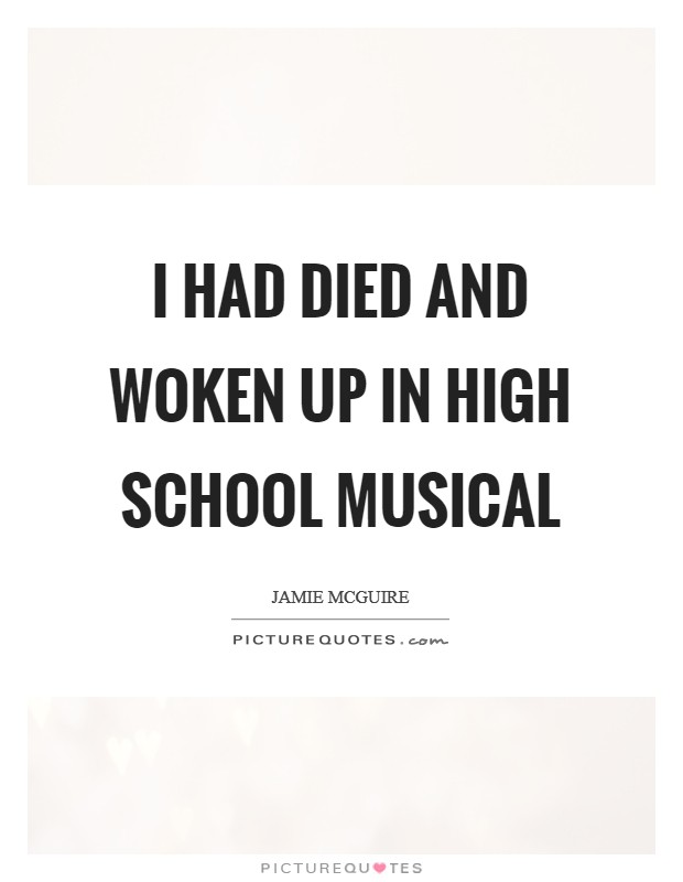 I had died and woken up in High School Musical Picture Quote #1