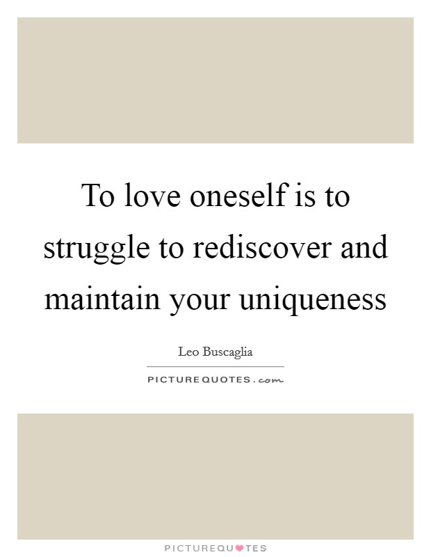 To love oneself is to struggle to rediscover and maintain your uniqueness Picture Quote #1