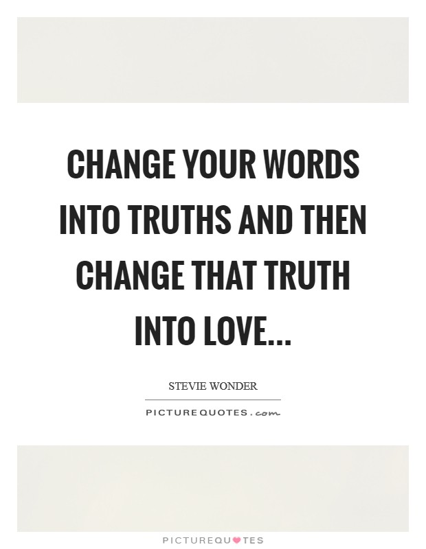 Change your words into truths and then change that truth into LOVE Picture Quote #1