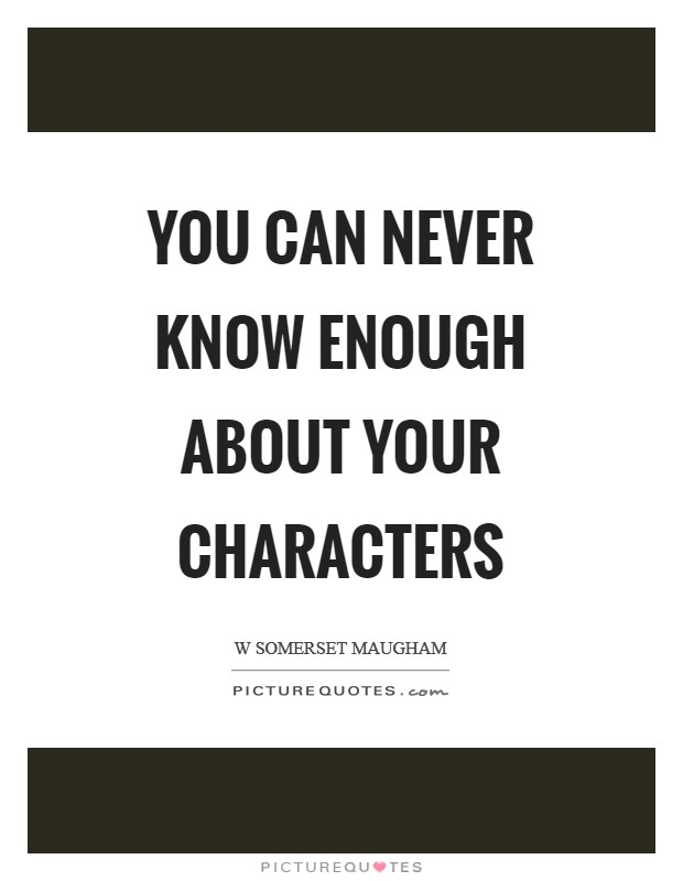 You can never know enough about your characters Picture Quote #1