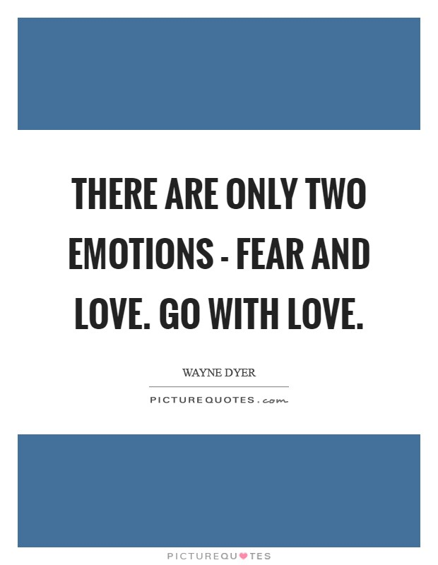 There are only two emotions - Fear and Love. Go with Love Picture Quote #1