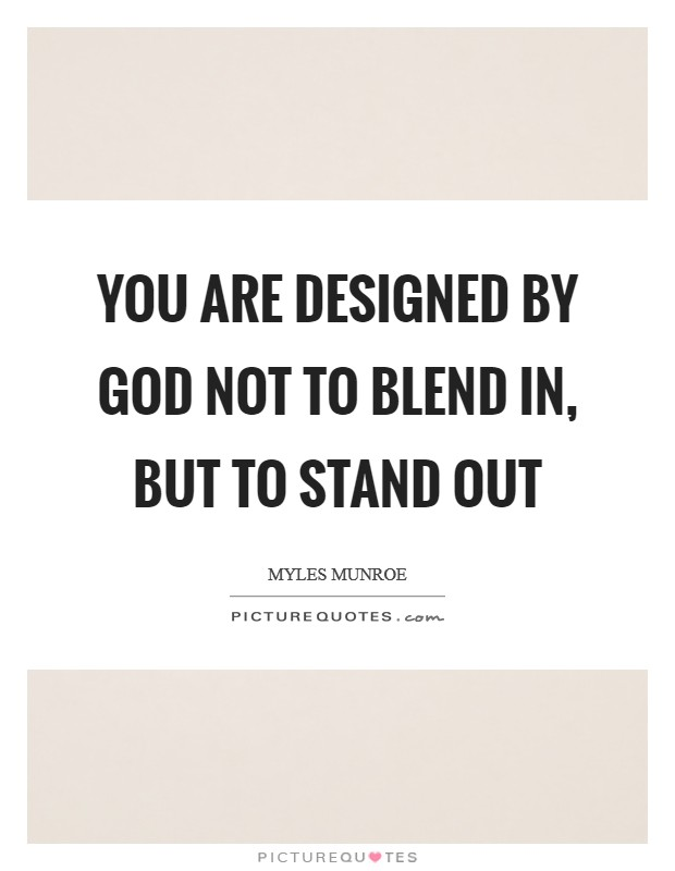 You are designed by God not to blend in, but to stand out Picture Quote #1
