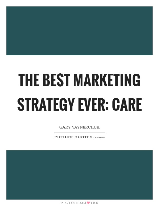 The best marketing strategy ever: CARE Picture Quote #1