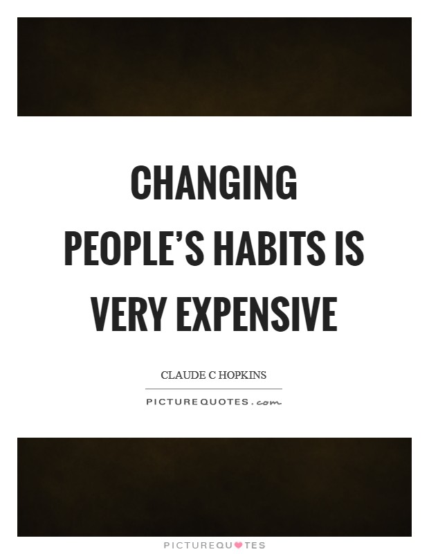 Changing people's habits is very expensive Picture Quote #1