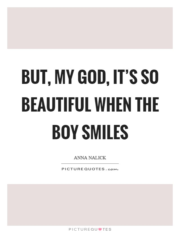 But, my God, it's so beautiful when the boy smiles Picture Quote #1