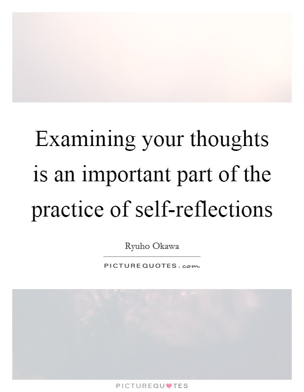 Examining your thoughts is an important part of the practice of self-reflections Picture Quote #1