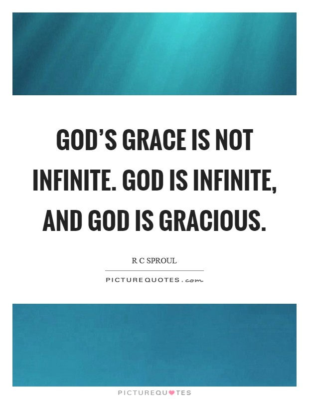 God's grace is not infinite. God is infinite, and God is gracious Picture Quote #1