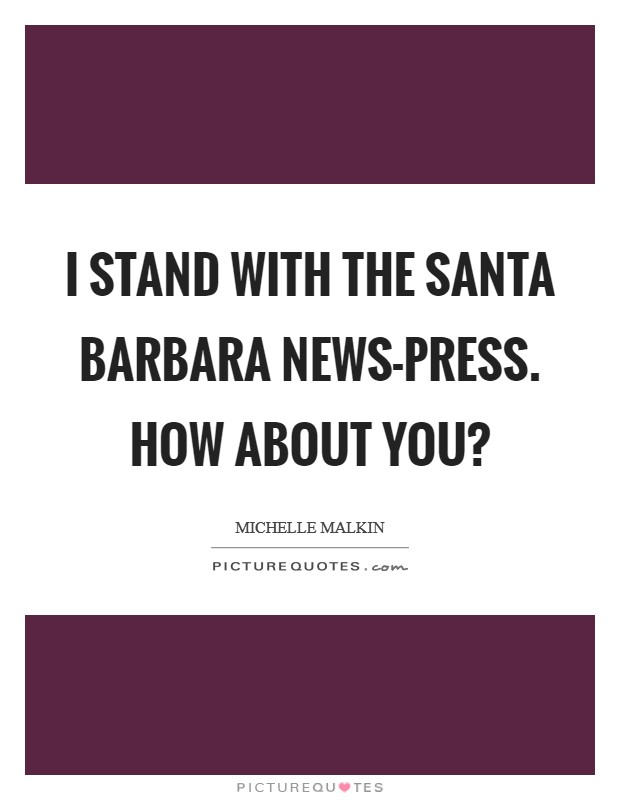 I stand with the Santa Barbara News-Press. How about you? Picture Quote #1