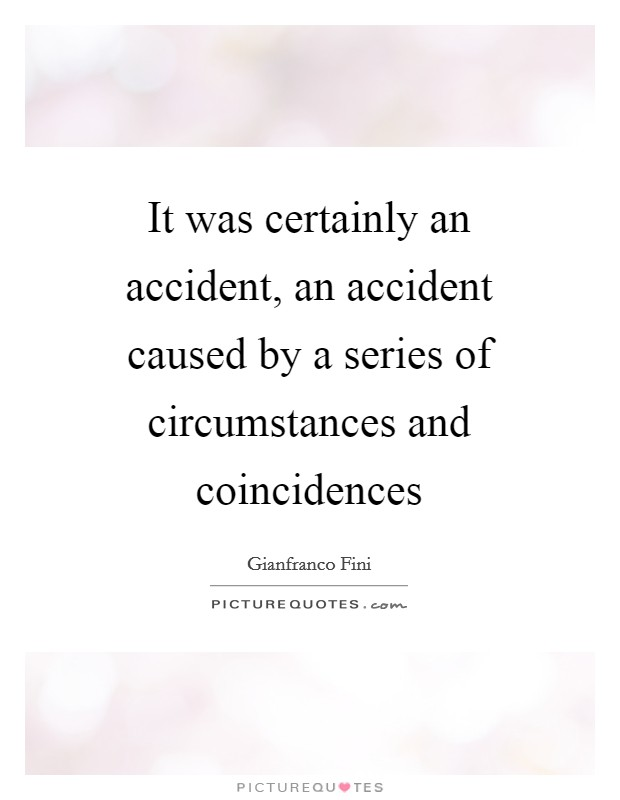 It was certainly an accident, an accident caused by a series of circumstances and coincidences Picture Quote #1