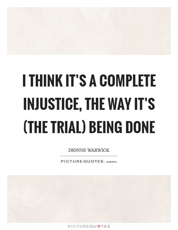 I think it's a complete injustice, the way it's (the trial) being done Picture Quote #1