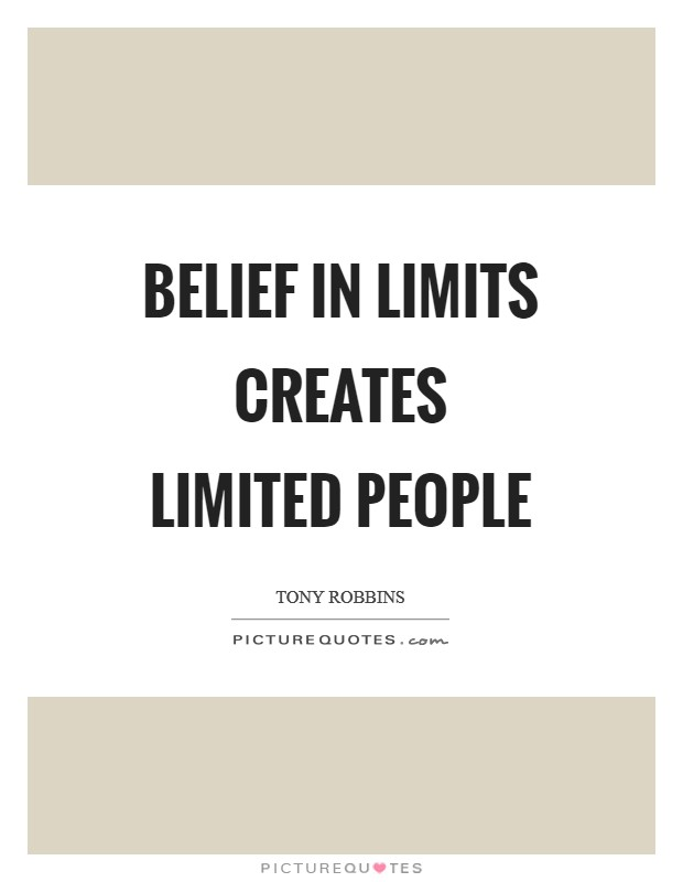 Belief in limits creates limited people Picture Quote #1