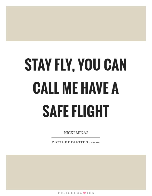 Stay fly, you can call me Have a Safe Flight Picture Quote #1