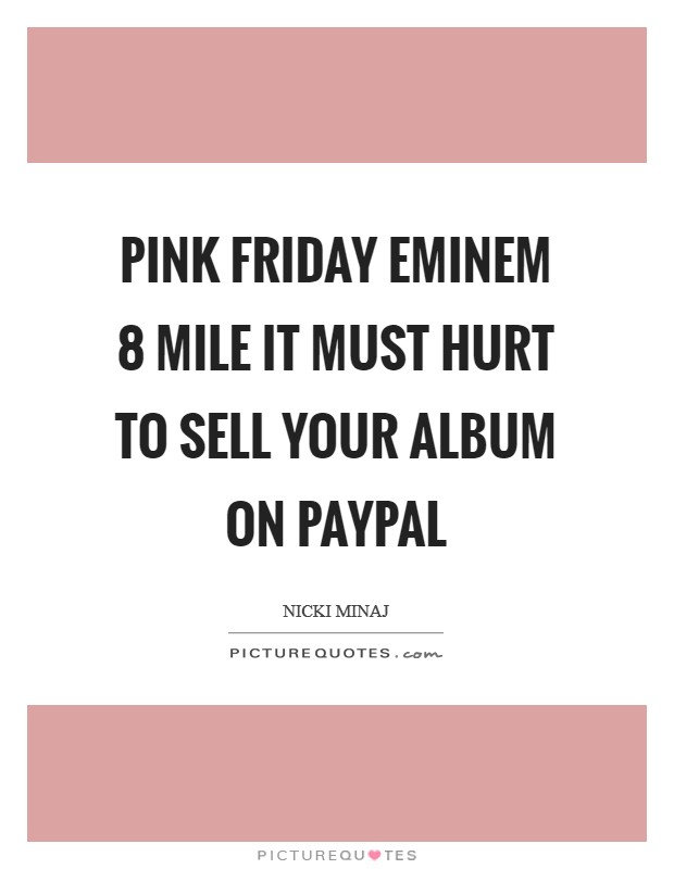 Pink Friday Eminem 8 Mile It must hurt to sell your album on Paypal Picture Quote #1