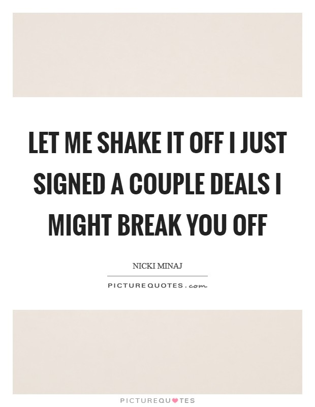 Let me shake it off I just signed a couple deals I might break you off Picture Quote #1