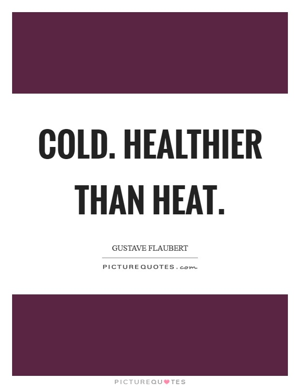 COLD. Healthier than heat Picture Quote #1