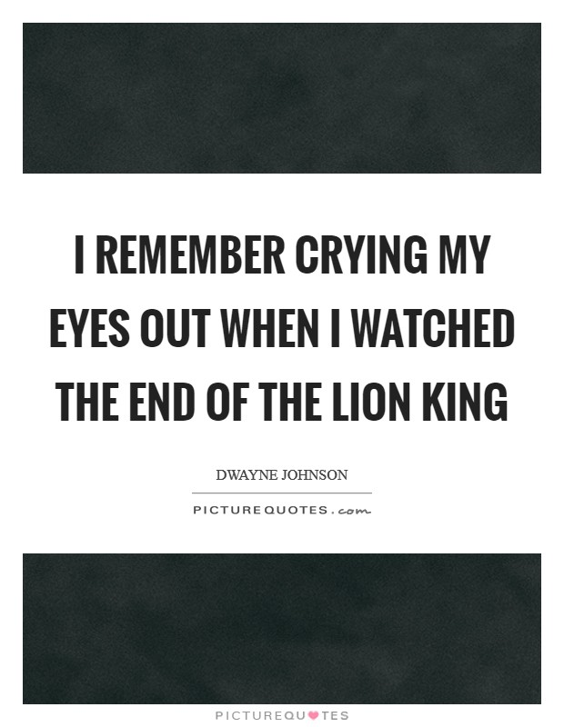 I remember crying my eyes out when I watched the end of the Lion King Picture Quote #1