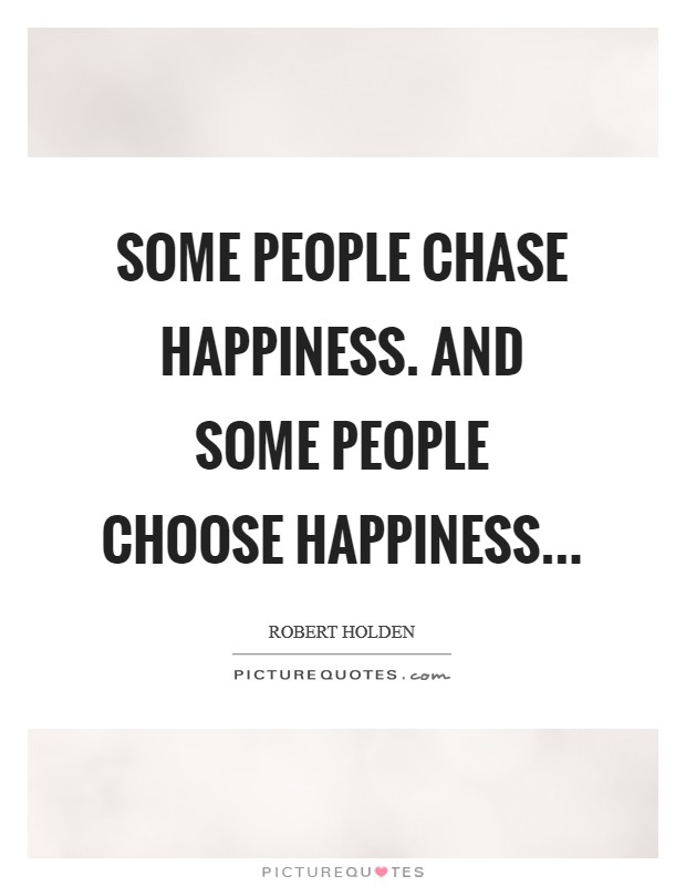 Some people CHASE happiness. And some people CHOOSE happiness Picture Quote #1