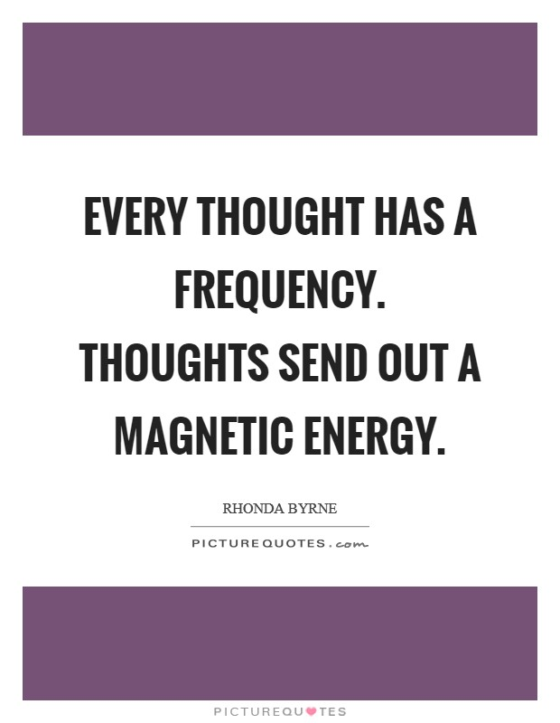 Every thought has a frequency. Thoughts send out a magnetic energy Picture Quote #1