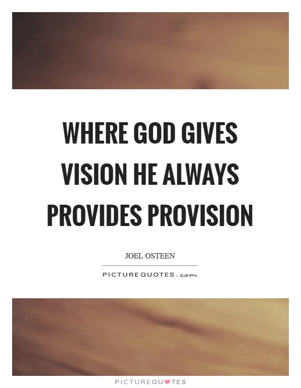 Where God gives vision He always provides provision Picture Quote #1