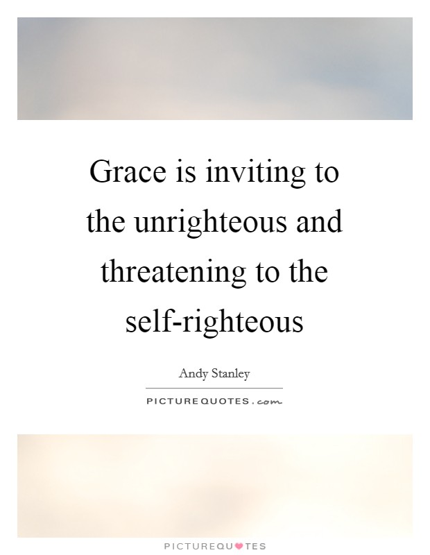 Grace is inviting to the unrighteous and threatening to the self-righteous Picture Quote #1