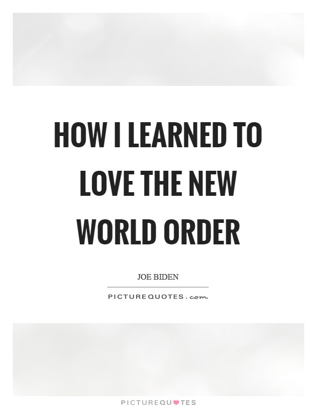 How I Learned to Love the New World Order Picture Quote #1