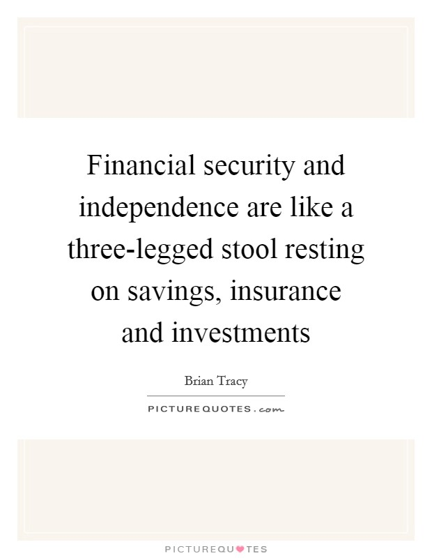 Financial security and independence are like a three-legged stool resting on savings, insurance and investments Picture Quote #1