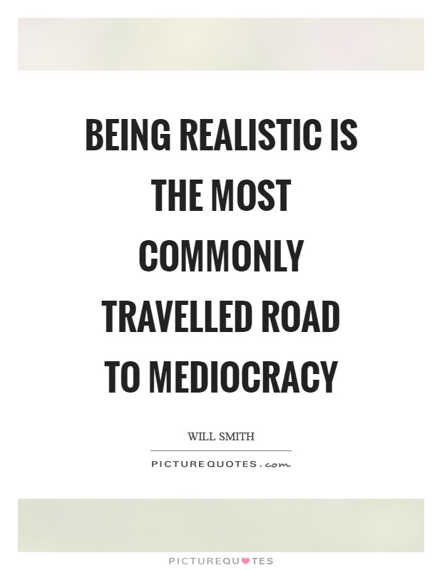 Being realistic is the most commonly travelled road to mediocracy Picture Quote #1